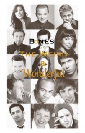 Bones: The Weird and Wonderful by thegirlwhoswriting