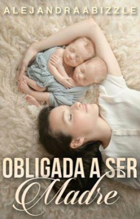 Obligada a ser madre. by Alejandraabizzle