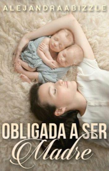 Obligada a ser madre.
