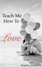 Teach Me How To Love by Hopeless_Dreamer98