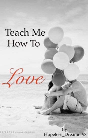 Teach Me How To Love