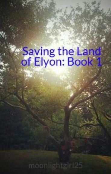 Saving the Land of Elyon: Book 1 by moonlightgirl25