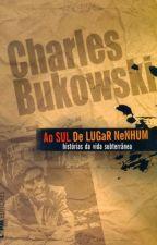 Ao Sul de Lugar Nenhum - Charles Bukowski by lindasfrores