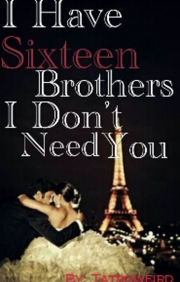 I Have Sixteen Brothers, I Don't Need You