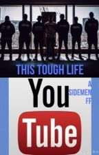 This Tough Life | A Sidemen FF| by KaylaXIX