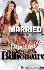 Married to a filthy rich, arrogant yet sexy bipolar billionaire {Muslim story} by aint_my_type