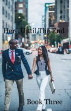Here Until The End (Book Three) by nylaarayy