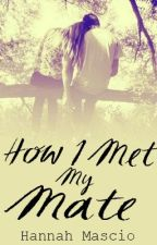 How I met my Mate by cameo_lover23