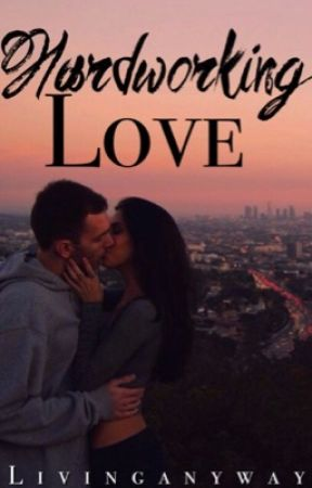 Hardworking Love by Livinganyway
