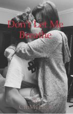 Don't let me breathe by CInMyHead