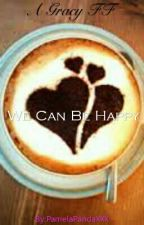 We Could Be Happy {Gracy Fan-fic} -Completed- (Old) by PamelaPandaXXX