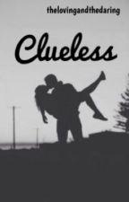 Clueless by lovingandthedaring