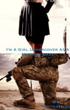 I'm a Girl Undercover at a Military Base by writerFrog