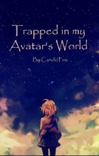 Trapped in my Avatar's World (ON A VERY LONG HIATUS :U) by CandidFox