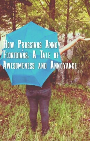 How Prussians Annoy Floridians: A Tale of Awesomeness and Annoyance