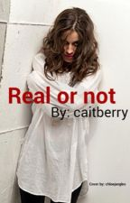 Real Or Not by caitberry