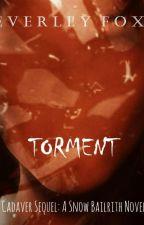 Torment (Cadaver Book Two) [A Snow Bailrith Novel] by EverleyFox
