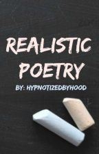 Realistic Poetry by hypnotizedbyhood