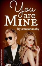 You Are Mine by astaaabaaaby