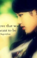 Love That Was Meant To Be by Aegyo4yhuu