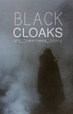 Black Cloaks by My_Dreamless_Story