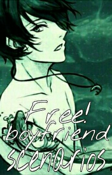 |HIATUS|Free! Boyfriend Scenarios