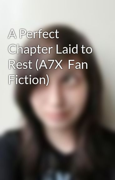 A Perfect Chapter Laid to Rest (A7X  Fan Fiction) by foREVerSynyster