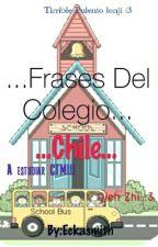 ...Típicas Frases del Colegio (CHILE)... by Eckasmith