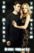 The Hybrid, The Witch and The Miracle: A Klaroline Fanfiction by TacoraFranklin