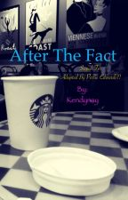 After the fact by kendynay