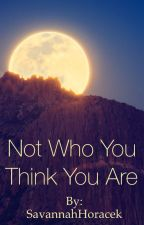 Not Who You Think You Are by SavannahHoracek