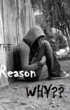 The Reason WHY? [to be edited] by msjlpalo