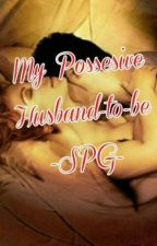 My Possesive Husband-to-be by justineshooot_08