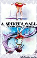 A Spirit's Call (Spirited Away Fanfiction) by Genos-jpg