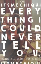 Everything I Could Never Tell You by itsmechiqui