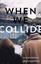 When We Collide//Luke Hemmings [Czech Translate] SLOW UPDATES by grungeellya