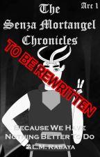 The Senza Mortangel Chronicles Arc 1: Because We Have Nothing Better To Do by Battle_Pyramid