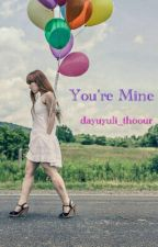 You're Mine (Affair) by dayuyuli_thoour