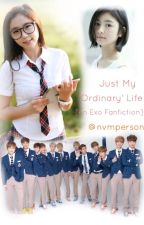 Just My 'Ordinary' life -[An Exo Fanfiction]- by nvmperson