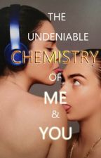 The Undeniable Chemistry of Me & You (Lesbian Story) by writeANDerase