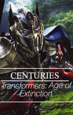 Centuries || Transformers (COMPLETED) by -Interstellarflare-
