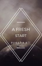 A Fresh Start - COMPLETED by triangleblues