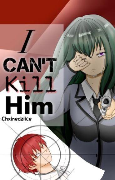 I Can't Kill Him [Akabane Karma]