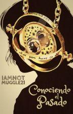 Conociendo el pasado (HP tercera generación){subiendo capítulos editados...} by IamNotMuggle21