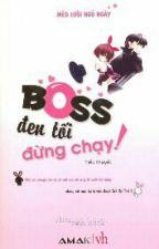 Boss Đen Tối, Đừng Chạy!!! ( Mèo Lười Ngủ Ngày) by yanhamzrobsten