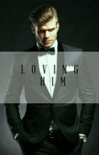 Loving Him (Mafia) by Apple1131
