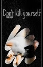 Don't kill yourself by luce_luss