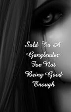 Sold To A Gangleader For Not Being Good Enough by Elmo130