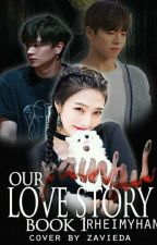 Our Painful Love Story [COMPLETED] #WCAwards2017 by rheimyhan