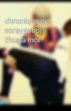 chronique de soraya:mon thug a moi by soraya-93